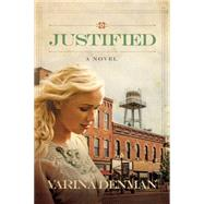Justified A Novel by Denman, Varina, 9780781412162