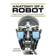 Anatomy of a Robot by Kakoudaki, Despina, 9780813562162