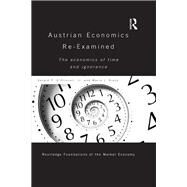 Austrian Economics Re-examined: The Economics of Time and Ignorance by O'Driscoll Jnr; Gerald P., 9781138282162