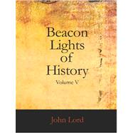Beacon Lights of History, Volume V : The middle Ages by Lord, John, 9781426442162
