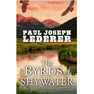 The Byrds of Shywater by Lederer, Paul Joseph, 9781432832162