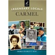 Legendary Locals of Carmel by May, Debra Haskett, 9781467102162