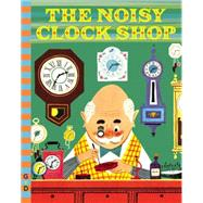 The Noisy Clock Shop by Berg, Jean Horton; Seiden, Art, 9780448482163