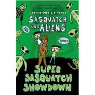 Super Sasquatch Showdown Sasquatch and Aliens by Harper, Charise Mericle; Harper, Charise Mericle, 9781250112163