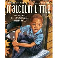 Malcolm Little The Boy Who Grew Up to Become Malcolm X by Shabazz, Ilyasah; Ford, Ag, 9781442412163