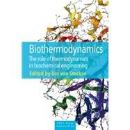 Biothermodynamics: The Role of Thermodynamics in Biochemical Engineering by Stockar; Urs von, 9781466582163