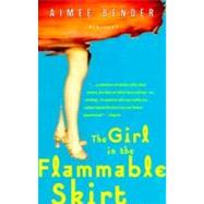 The Girl in the Flammable Skirt by BENDER, AIMEE, 9780385492164