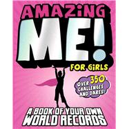Amazing Me! For Girls A Book of Your Own World Records by Buckley Jr., Jim, 9780794432164