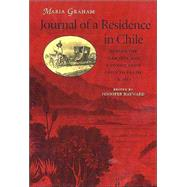 Journal of a Residence in Chile During the Year 1822, and a Voyage from Chile to Brazil in 1823: And, a Voyage from Chile to Brazil in 1823 by Graham, Maria; Hayward, Jennifer; Callcott, Maria; Hayward, Jennifer, 9780813922164