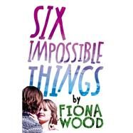 Six Impossible Things by Wood, Fiona, 9780316242165