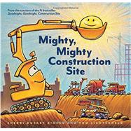 Mighty, Mighty Construction Site by Rinker, Sherri Duskey; Lichtenheld, Tom, 9781452152165