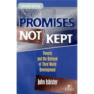 Promises Not Kept : Poverty and the Betrayal of Third-World Development by Isbister, John, 9781565492165