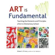 Art Is Fundamental : Teaching the Elements and Principles of Art in Elementary School by Unknown, 9781569762165