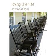 Loving Later Life: An Ethics of Aging by De Lange, Frits, 9780802872166