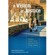 A Vision of Justice: Engaging Catholic Social Teaching on the College Campus by Sullivan, Susan Crawford; Pagnucco, Ronald, 9780814682166