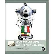 Lego Mindstorms Nxt Thinking Robots: Build a Rubik's Cube Solver and a Tic-tac-toe Playing Robot! by Benedettelli, Daniele, 9781593272166