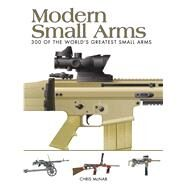 Modern Small Arms 300 of the World's Greatest Small Arms by McNab, Chris, 9781782742166
