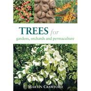 Trees for Gardens, Orchards, and Permaculture by Crawford, Martin, 9781856232166