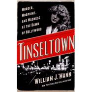 Tinseltown: Murder, Morphine, and Madness at the Dawn of Hollywood by Mann, William J., 9780062242167