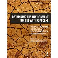 Rethinking the Environment for the Anthropocene: Political Theory and Sociocultural Relations in the Geological Age by Arias-Maldonado; Manuel, 9781138302167