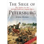 The Siege of Petersburg by Horn, John, 9781611212167