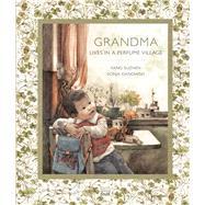 Grandma Lives in a Perfume Village by Suzhen, Fang; Danowski, Sonja; Xiumin, Huang, 9780735842168
