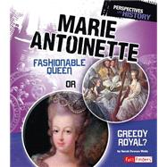 Marie Antoinette: Fashionable Queen or Greedy Royal? by Webb, Sarah Powers, 9781491422168