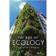 The Age of Ecology: A Global History by Radkau, Joachim; Camiller, Patrick, 9780745662169
