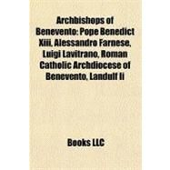 Archbishops of Benevento : Pope Benedict Xiii, Alessandro Farnese, Luigi Lavitrano, Roman Catholic Archdiocese of Benevento, Landulf Ii by , 9781156892169
