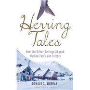 Herring Tales How the silver darlings shaped human taste and history by Murray, Donald S., 9781472912169