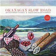 Okanagan Slow Road by McDonald, Bernadette; Born-Tschümperlin, Karolina, 9781771512169