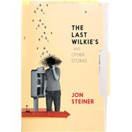 The Last Wilkie's and Other Stories by Steiner, Jon; Sadokierski, Zoë, 9781925052169