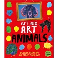 Get Into Art Animals Enjoy Great Art--Then Create Your Own! by Brooks, Susie, 9780753472170