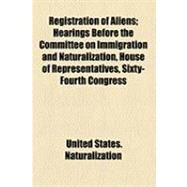 Registration of Aliens: Hearings Before the Committee on Immigration and Naturalization, House of Representatives, Sixty-fourth Congress, Second Session, on H.r. 20936, Wedne by United States Congress House Committee o, 9781154492170