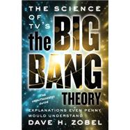 The Science of TV's the Big Bang Theory Explanations Even Penny Would Understand by Zobel, Dave; Wolowitz, Howard, 9781770412170