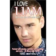 I Love Liam; Are You His Ultimate Fan? by Unknown, 9781780552170