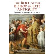 The Role of the Bishop in Late Antiquity Conflict and Compromise by Fear, Andrew; Urbiña, José Fernández; Marcos Sanchez, Mar, 9781780932170