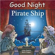 Good Night Pirate Ship by Gamble, Adam; Jasper, Mark; Kelly, Cooper, 9781602192171