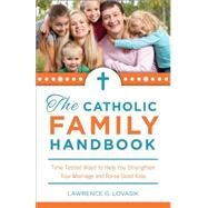 Catholic Family Handbook : Time-Tested Techniques to Help You Strengthen Your Marriage and Raise Good Kids by Lovasik, Lawrence G., 9781928832171