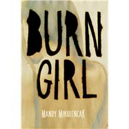 Burn Girl by Mikulencak, Mandy, 9780807522172