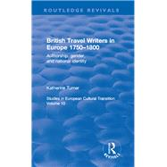 British Travel Writers in Europe 1750-1800: Authorship, Gender, and National Identity: Authorship, Gender, and National Identity by Turner,Katherine, 9781138702172