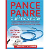 Pance and Panre Question Book: A Comprehensive Question and Answer Study Review Book for the Physician Assistant National Certification and Recertification Exam by Williams, Dwayne A., 9781508682172