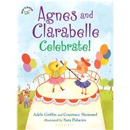 Agnes and Clarabelle Celebrate! by Griffin, Adele; Sheinmel, Courtney; Palacios, Sara, 9781619632172