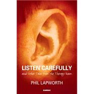 Listen Carefully and Other Tales from the Therapy Room by Lapworth, Phil, 9781782202172