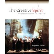 The Creative Spirit: An Introduction to Theatre by Arnold, Stephanie, 9780073382173