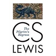 The Pilgrim's Regress: An Allegorical Apology for Christianity, Reason, and Romanticism by Lewis, C. S.; Hague, Michael, 9780802872173