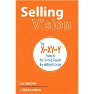 Selling Vision: The X-XY-Y Formula for Driving Results by Selling Change by Schachter, Lou; Cheatham, Rick, 9781259642173