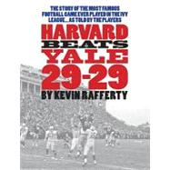 Harvard Beats Yale 29-29: The Story of the Most Famous Football Game Every Played in the Ivy League...as Told by the Players by Rafferty, Kevin, 9781590202173