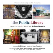 The Public Library: A Photographic Essay by Dawson, Robert; Moyers, Bill D.; Patchett, Ann (AFT); Asimov, Isaac (CON); Kingsolver, Barbara (CON), 9781616892173
