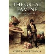 The Great Famine Ireland's Agony 1845-1852 by Ó Murchadha, Ciarán, 9781847252173